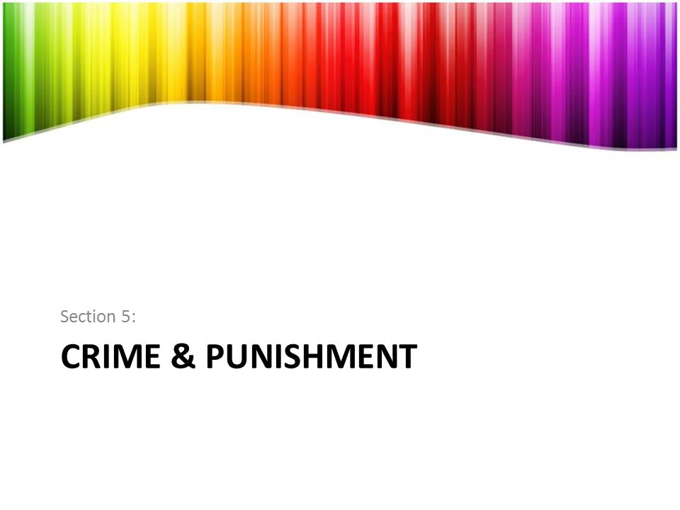 Section 5: CRIME & PUNISHMENT