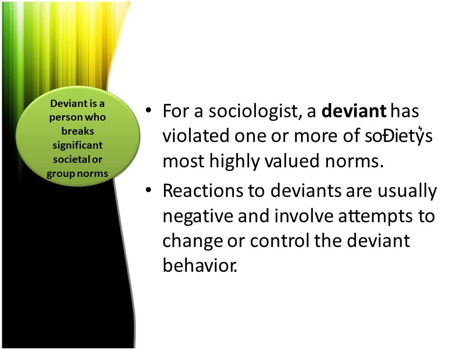 Deviant is a person who breaks significant societal or group norms