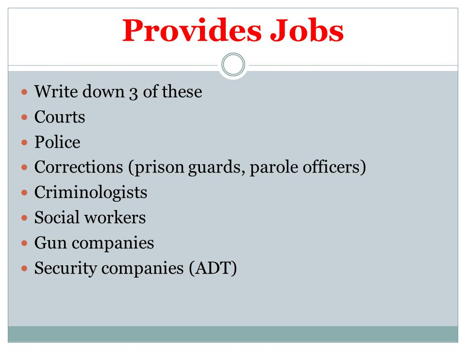 Provides Jobs Write down 3 of these Courts Police