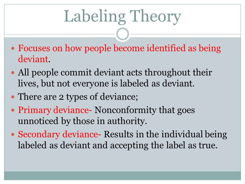 Labeling Theory Focuses on how people become identified as being deviant.