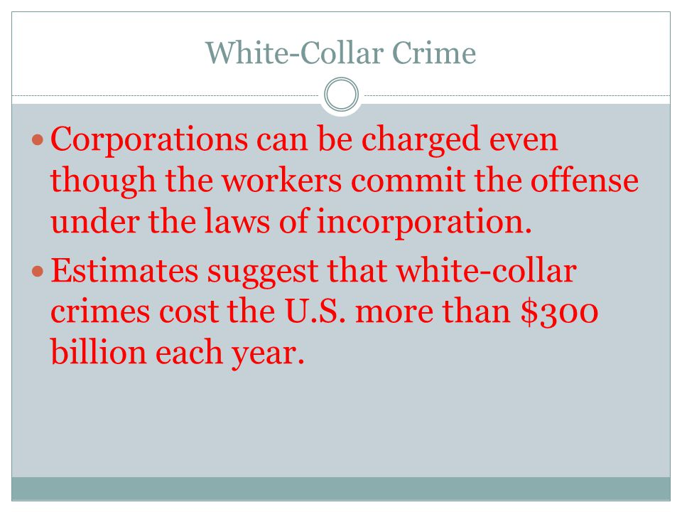 White-Collar Crime Corporations can be charged even though the workers commit the offense under the laws of incorporation.