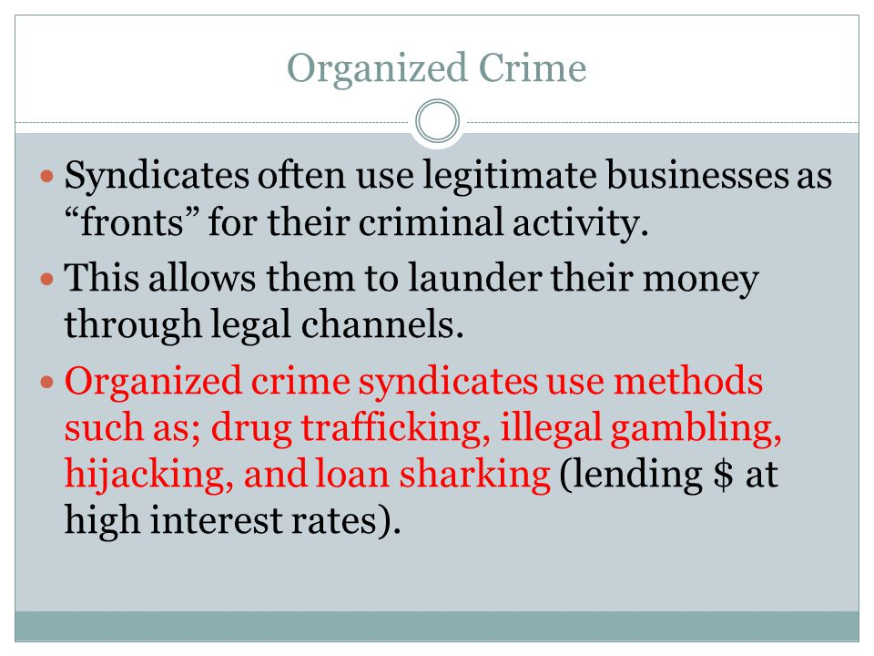 Organized Crime Syndicates often use legitimate businesses as fronts for their criminal activity.