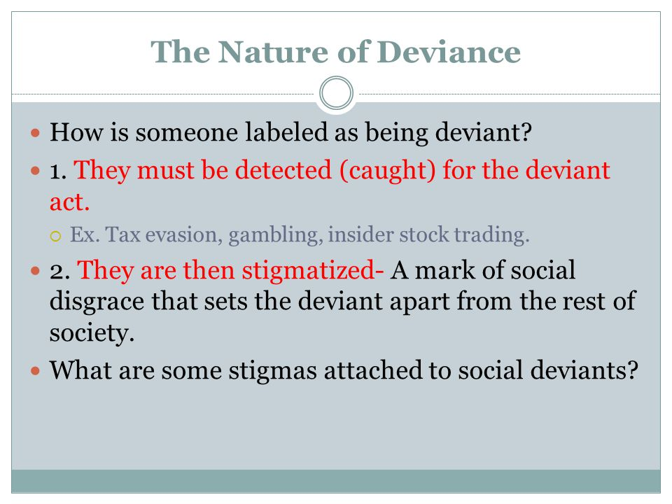 The Nature of Deviance How is someone labeled as being deviant