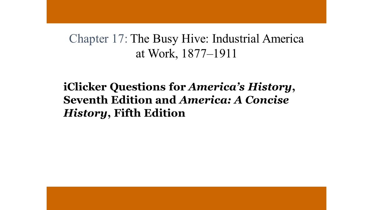 Chapter 17: The Busy Hive: Industrial America at Work, 1877–1911