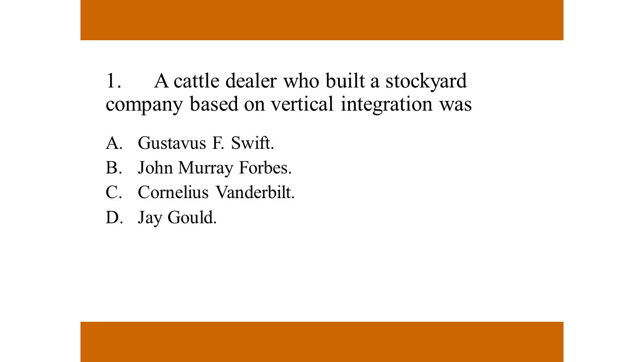 1. A cattle dealer who built a stockyard company based on vertical integration was