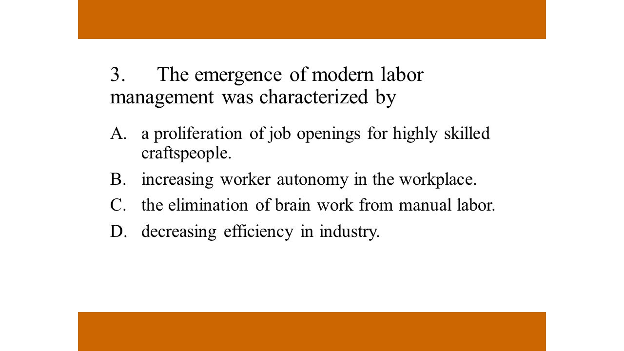 3. The emergence of modern labor management was characterized by