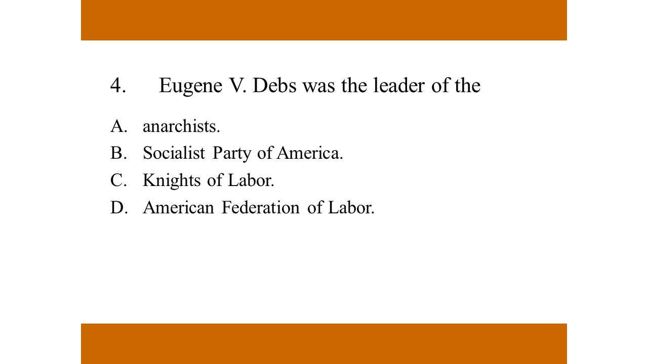 4. Eugene V. Debs was the leader of the