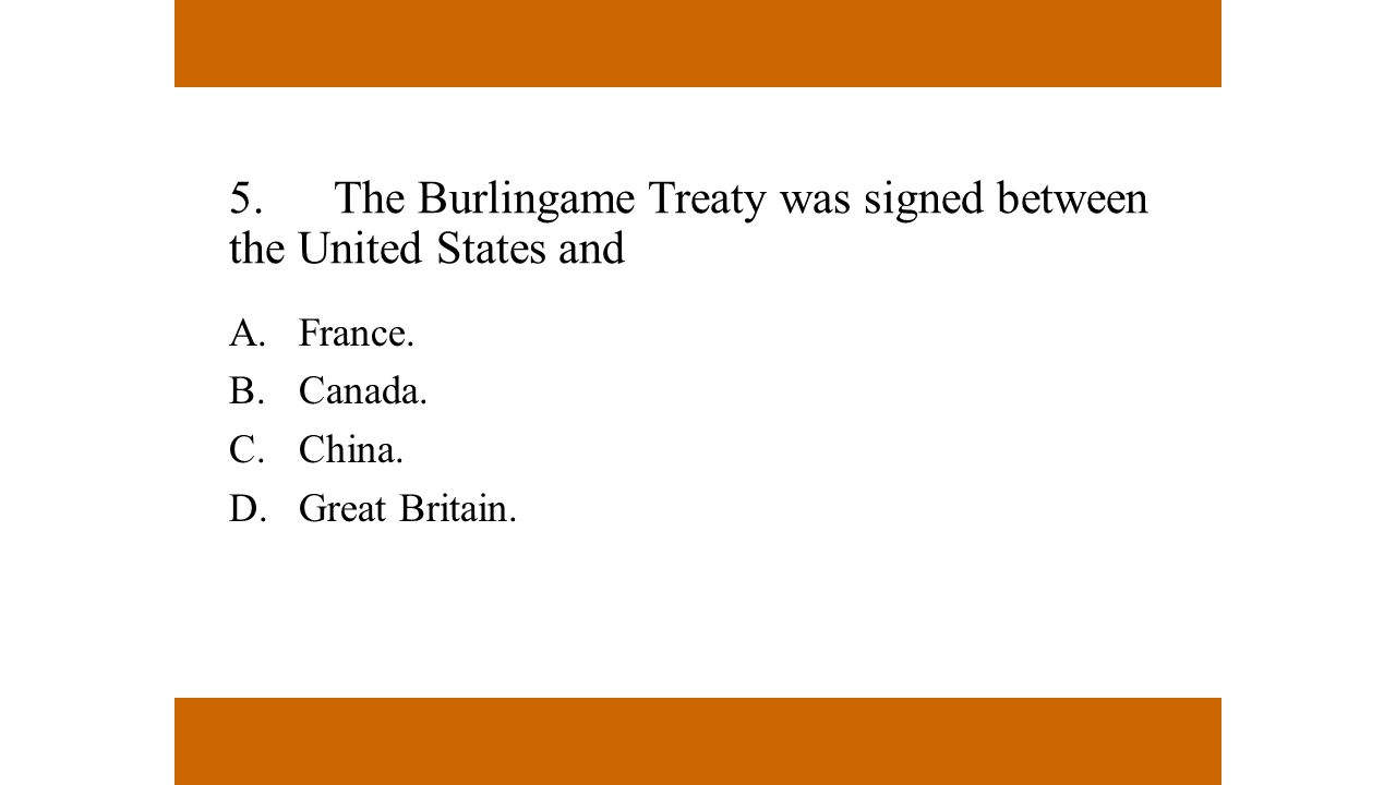 5. The Burlingame Treaty was signed between the United States and
