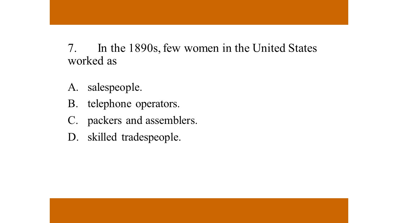 7. In the 1890s, few women in the United States worked as