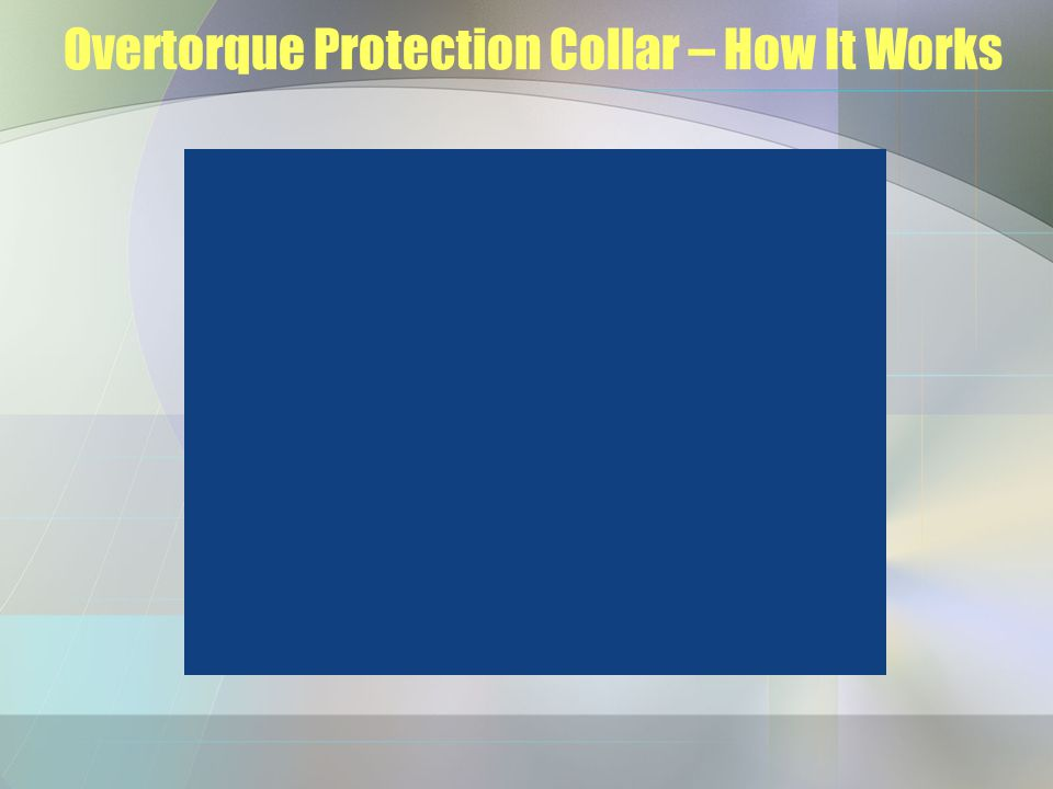 Overtorque Protection Collar – How It Works