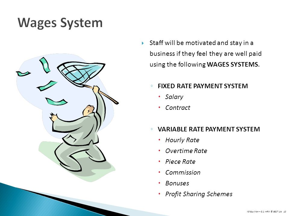 Wages System Staff will be motivated and stay in a business if they feel they are well paid using the following WAGES SYSTEMS.
