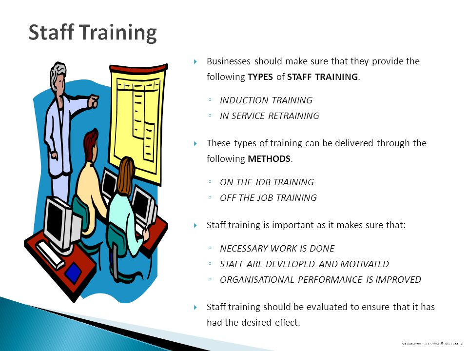 Staff Training Businesses should make sure that they provide the following TYPES of STAFF TRAINING.