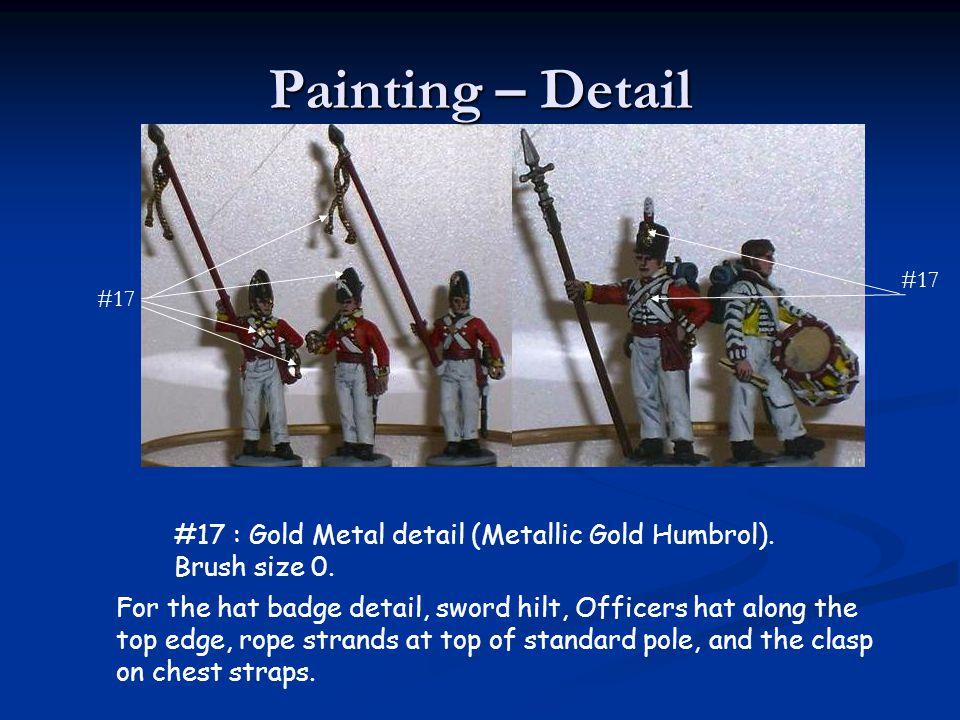 Painting – Detail #17. #17. #17 : Gold Metal detail (Metallic Gold Humbrol). Brush size 0.