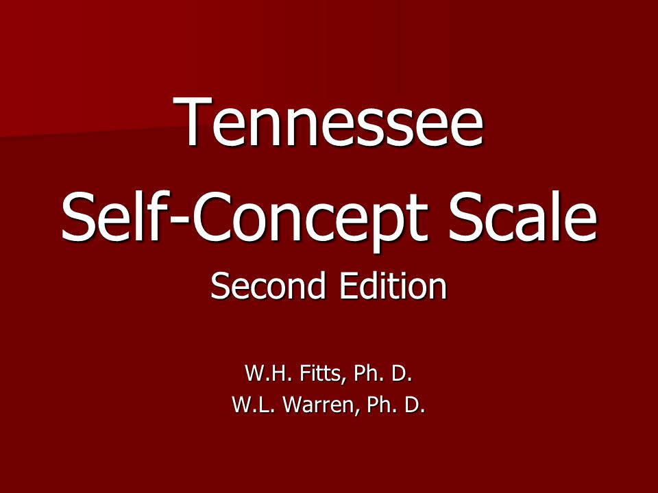 Tennessee Self-Concept Scale Second Edition W.H. Fitts, Ph. D.