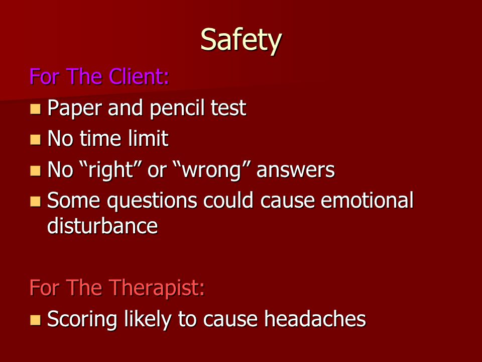 Safety For The Client: Paper and pencil test No time limit