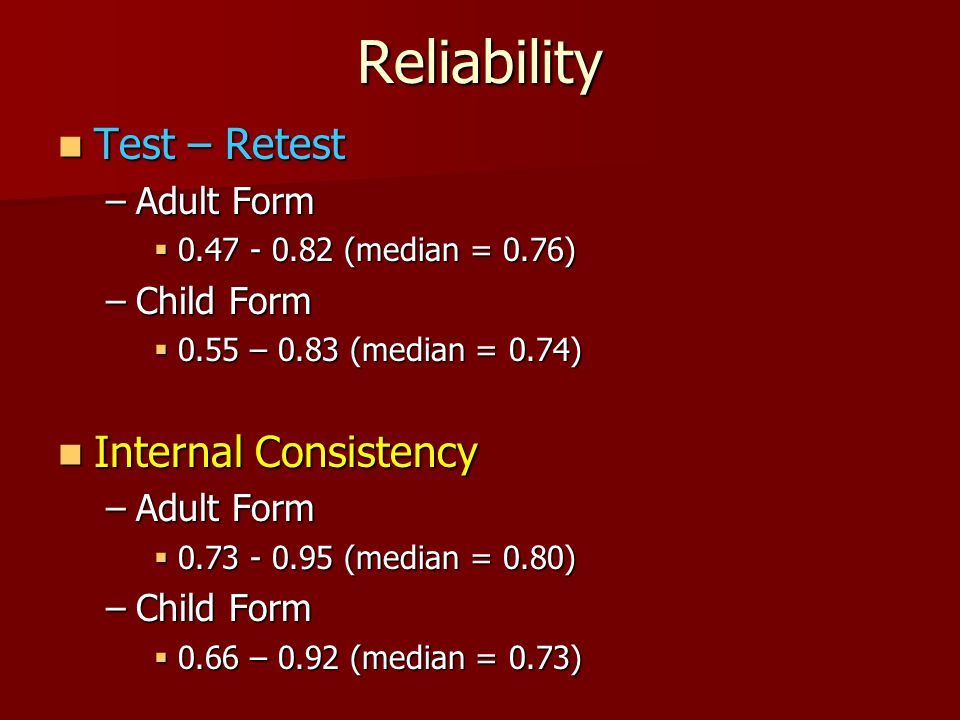 Reliability Test – Retest Internal Consistency Adult Form Child Form