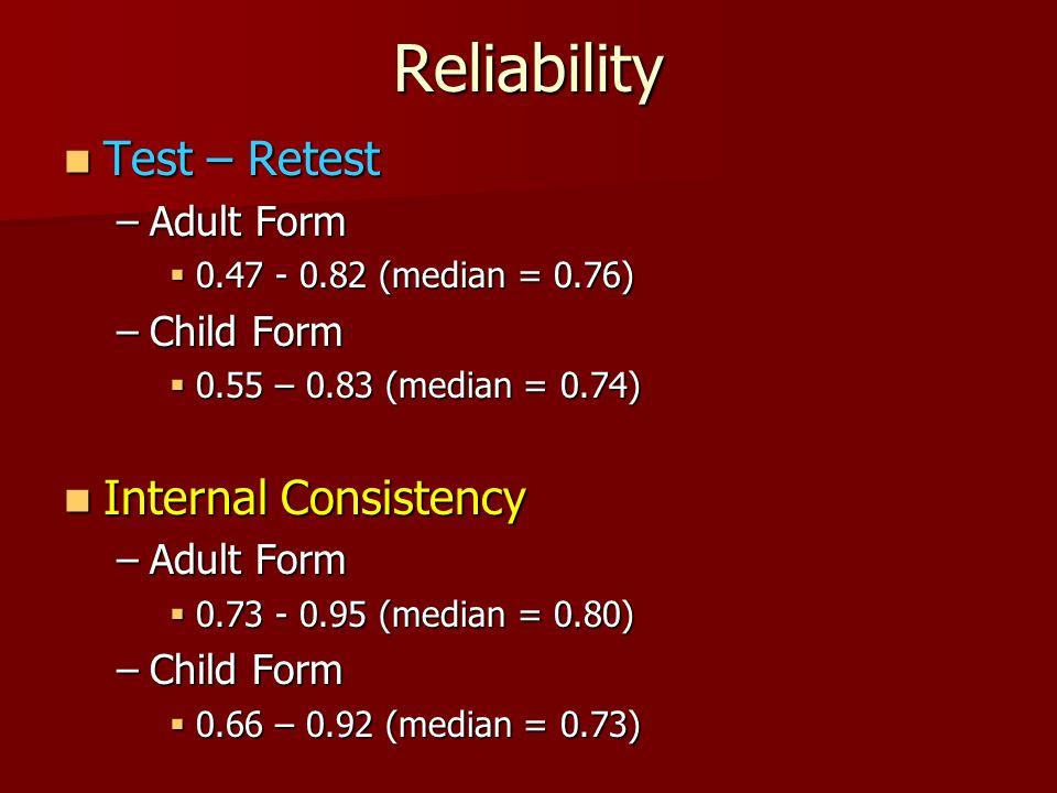 Reliability Test – Retest Internal Consistency Adult Form Child Form