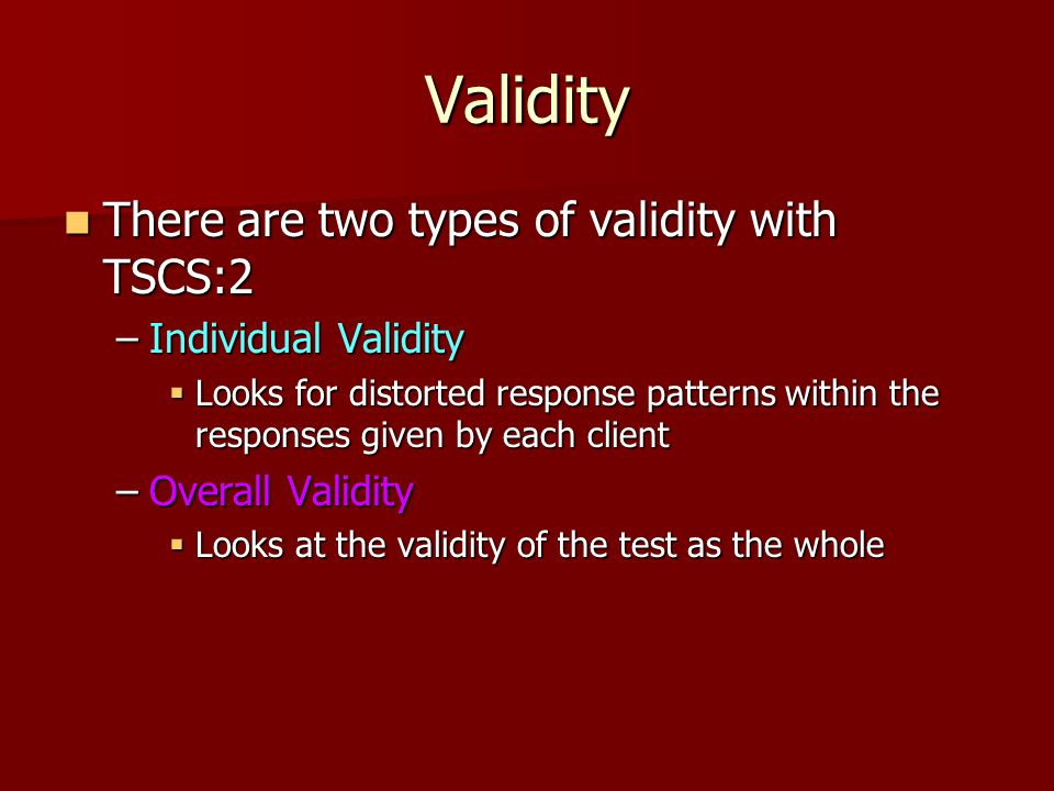 Validity There are two types of validity with TSCS:2