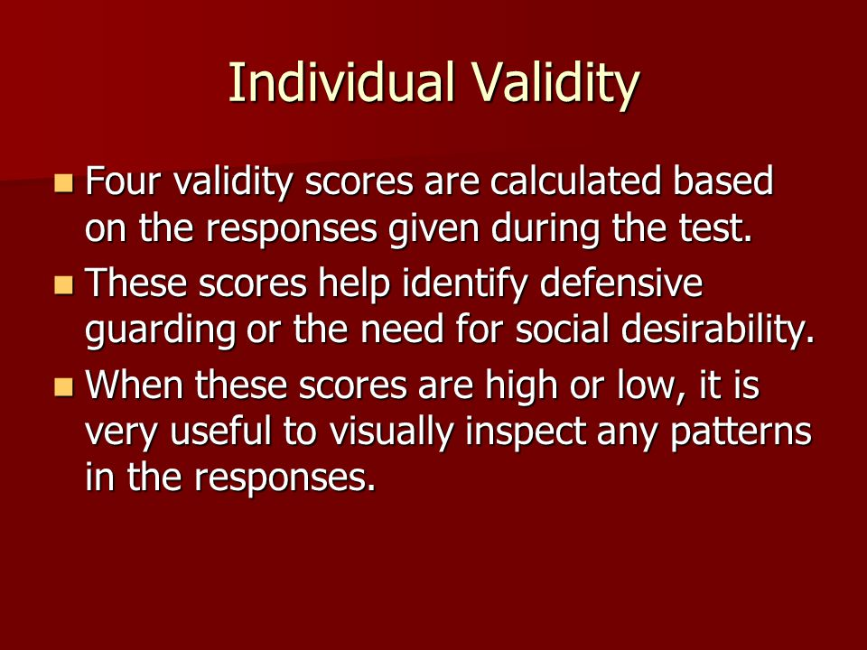 Individual Validity Four validity scores are calculated based on the responses given during the test.