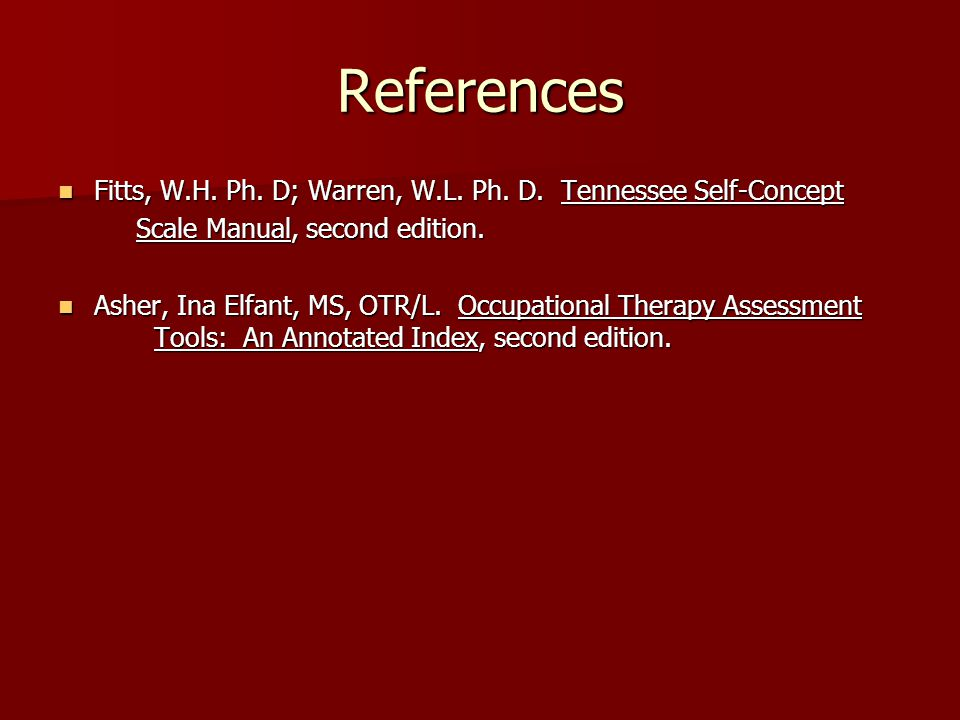 References Fitts, W.H. Ph. D; Warren, W.L. Ph. D. Tennessee Self-Concept. Scale Manual, second edition.