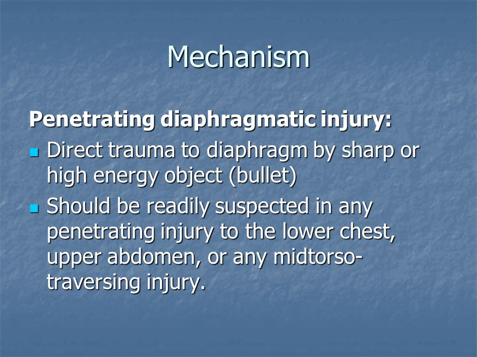 Mechanism Penetrating diaphragmatic injury:
