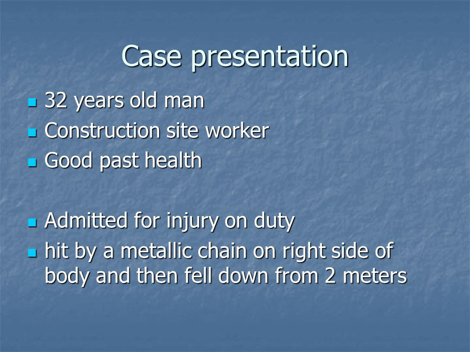 Case presentation 32 years old man Construction site worker