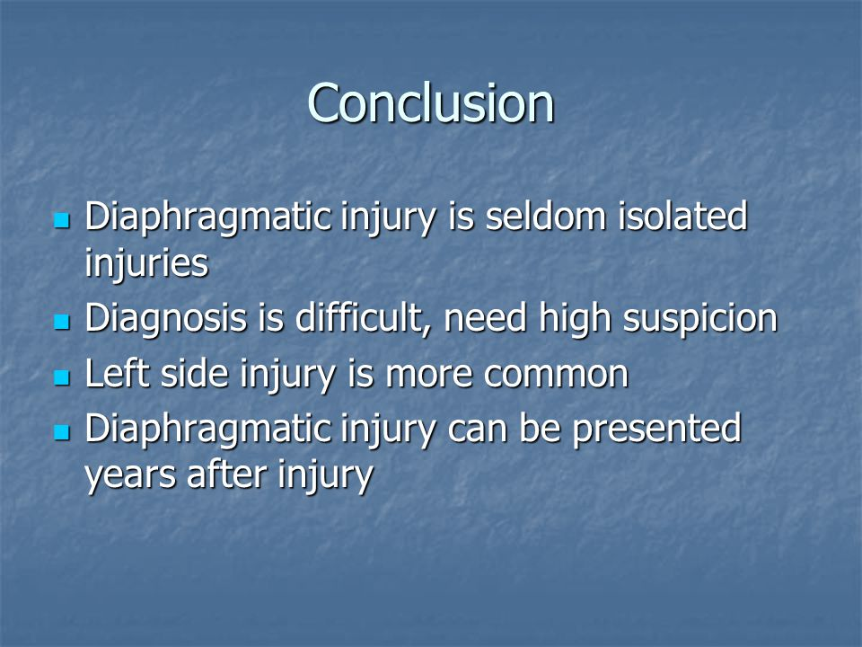 Conclusion Diaphragmatic injury is seldom isolated injuries