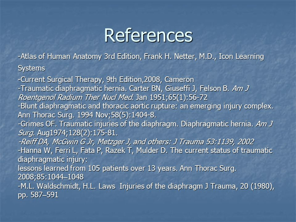 References -Atlas of Human Anatomy 3rd Edition, Frank H. Netter, M.D., Icon Learning. Systems. -Current Surgical Therapy, 9th Edition,2008, Cameron.