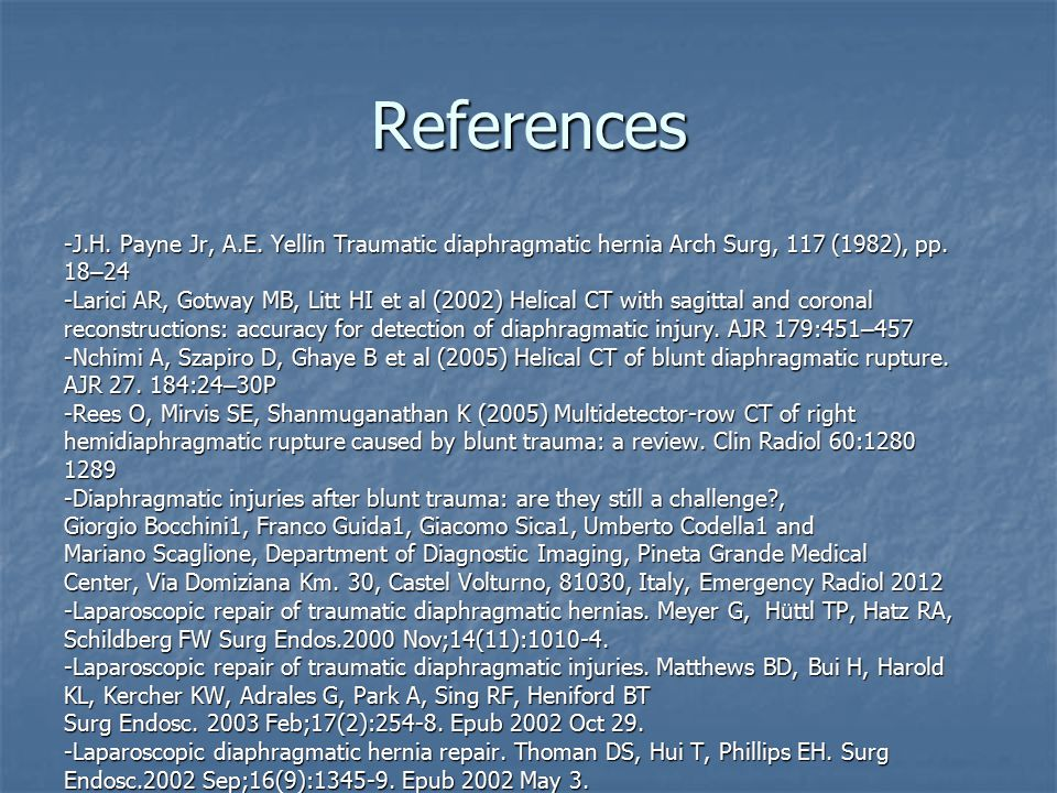 References -J.H. Payne Jr, A.E. Yellin Traumatic diaphragmatic hernia Arch Surg, 117 (1982), pp. 18–24.