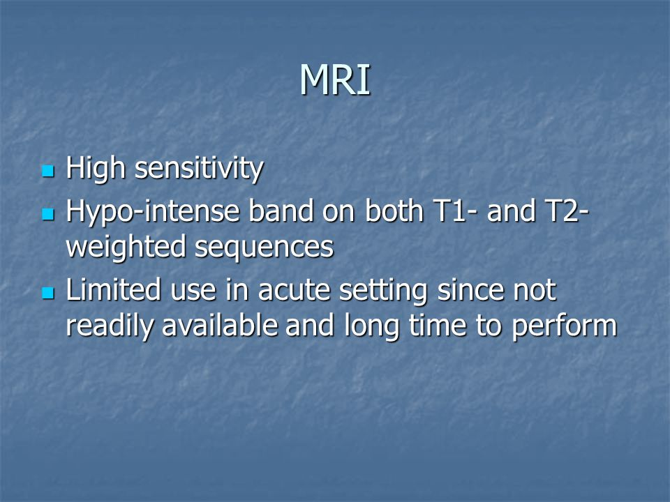 MRI High sensitivity. Hypo-intense band on both T1- and T2-weighted sequences.