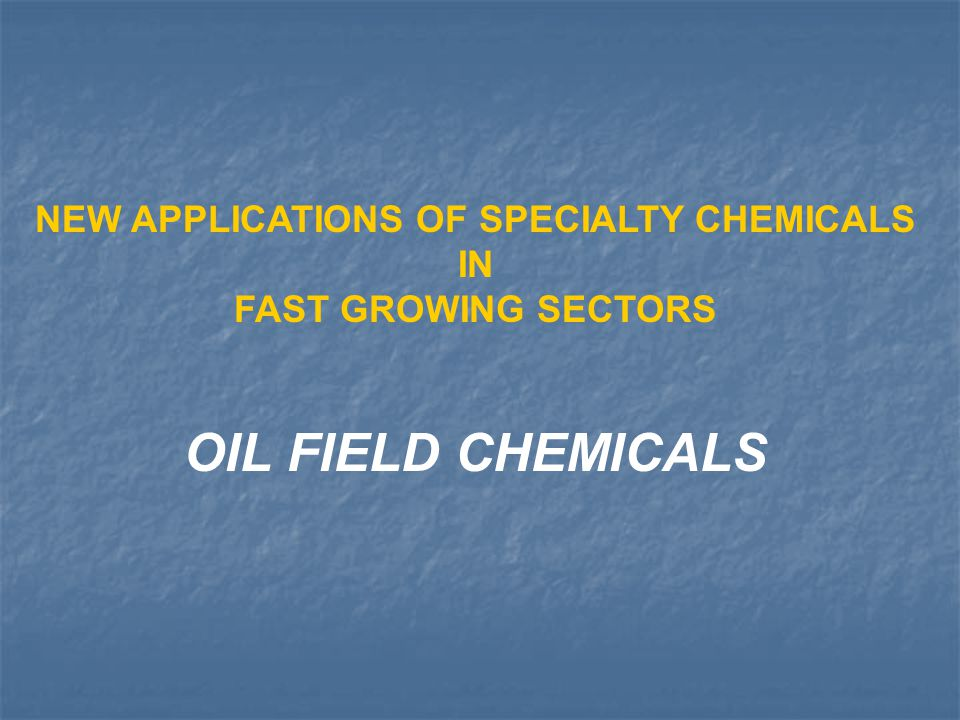 NEW APPLICATIONS OF SPECIALTY CHEMICALS