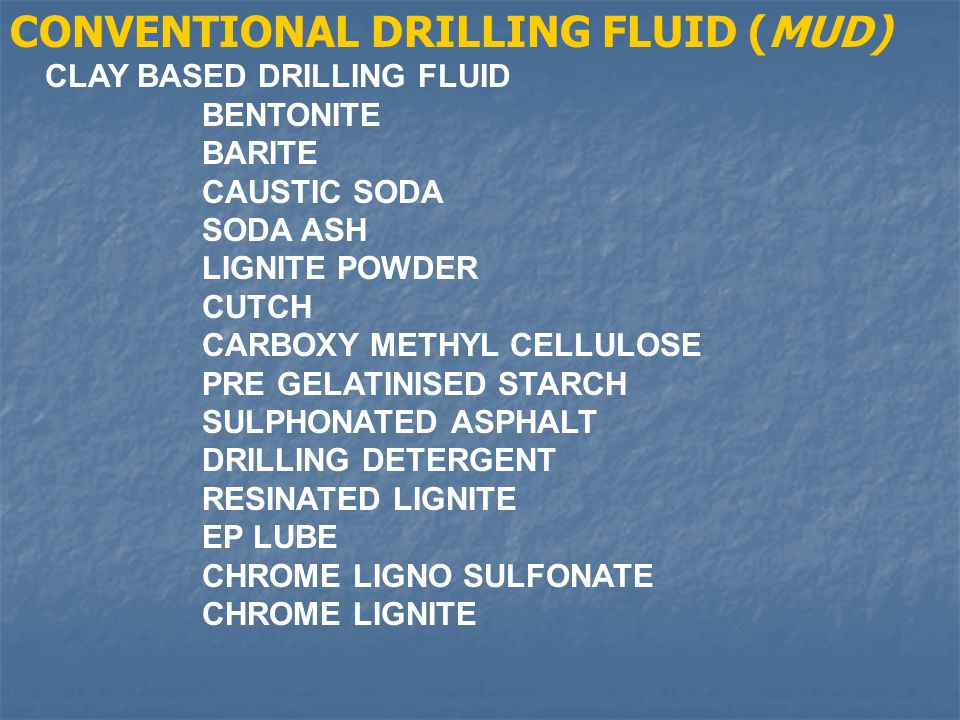 CONVENTIONAL DRILLING FLUID (MUD)