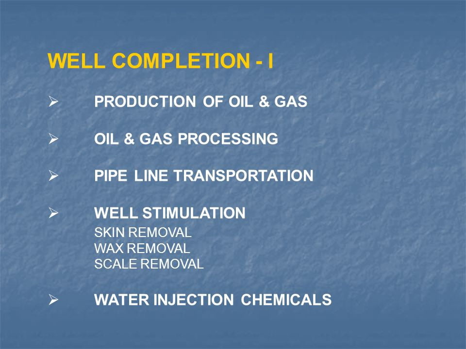 WELL COMPLETION - I PRODUCTION OF OIL & GAS OIL & GAS PROCESSING