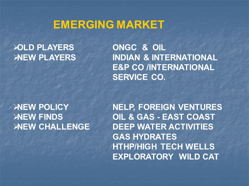 EMERGING MARKET OLD PLAYERS ONGC & OIL