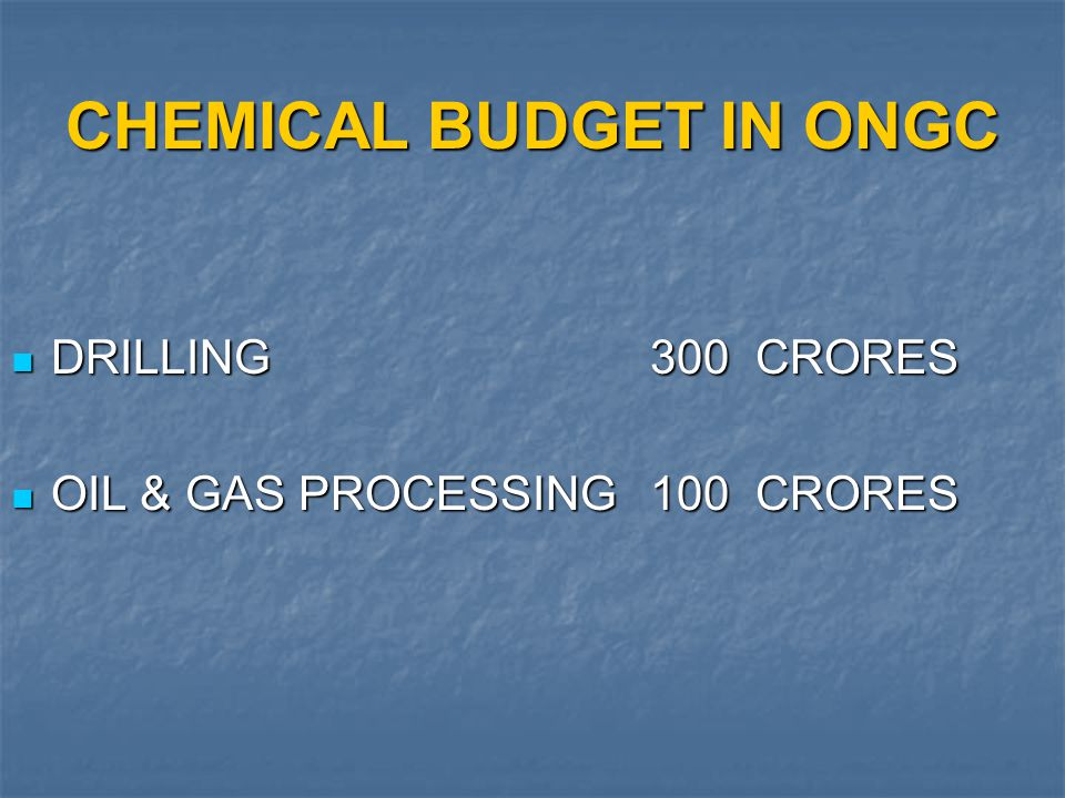 CHEMICAL BUDGET IN ONGC