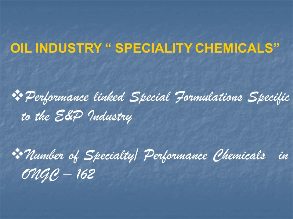 Performance linked Special Formulations Specific to the E&P Industry