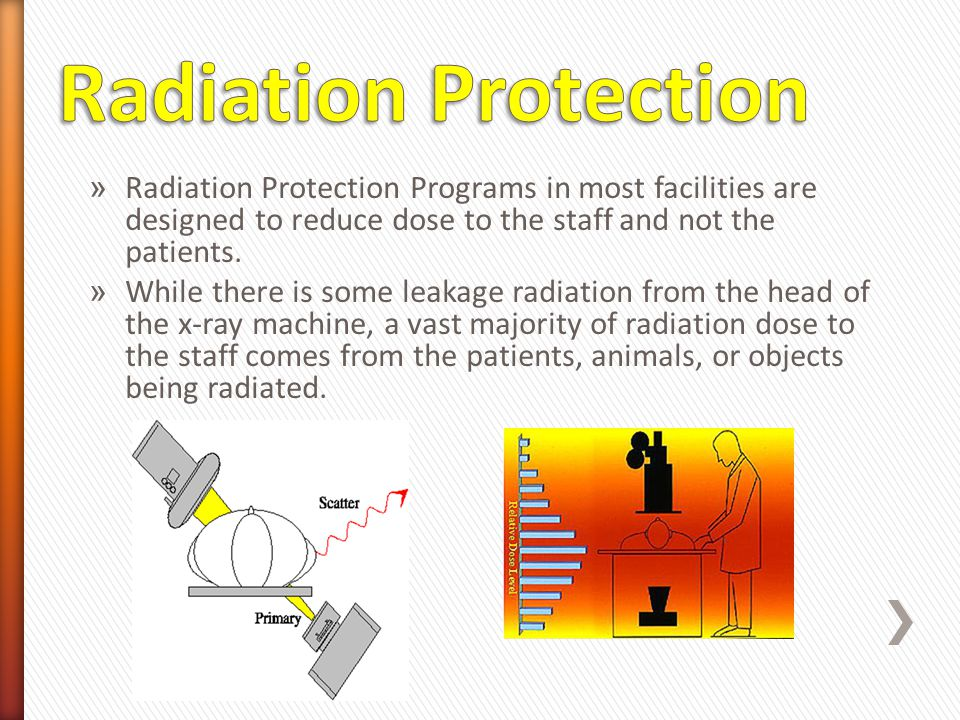 Radiation Protection Radiation Protection Programs in most facilities are designed to reduce dose to the staff and not the patients.