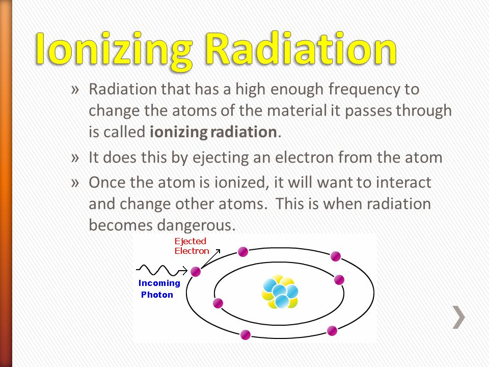 Ionizing Radiation Radiation that has a high enough frequency to change the atoms of the material it passes through is called ionizing radiation.