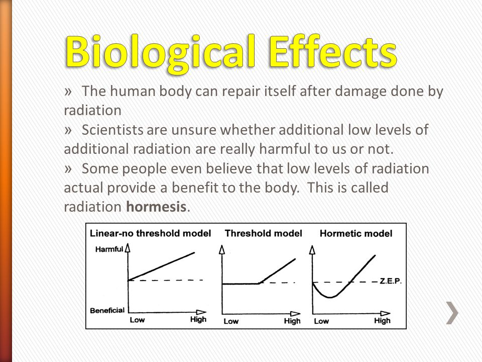Biological Effects The human body can repair itself after damage done by radiation.