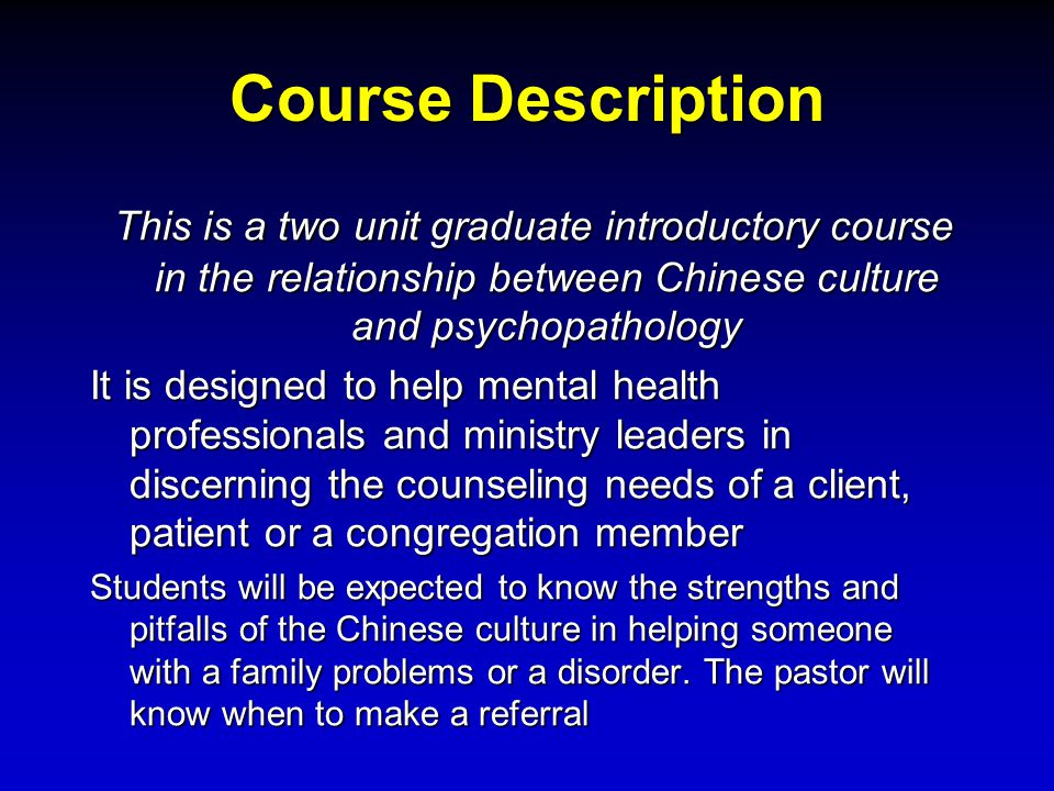 Course Description This is a two unit graduate introductory course in the relationship between Chinese culture and psychopathology.