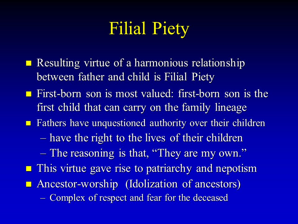 Filial Piety Resulting virtue of a harmonious relationship between father and child is Filial Piety.