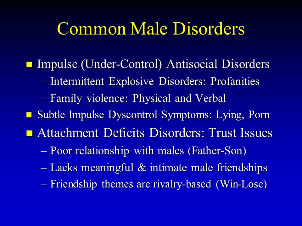 Common Male Disorders Attachment Deficits Disorders: Trust Issues