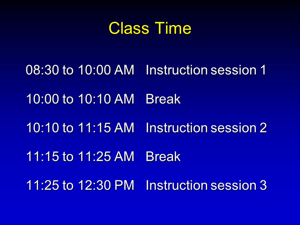 Class Time 08:30 to 10:00 AM Instruction session 1