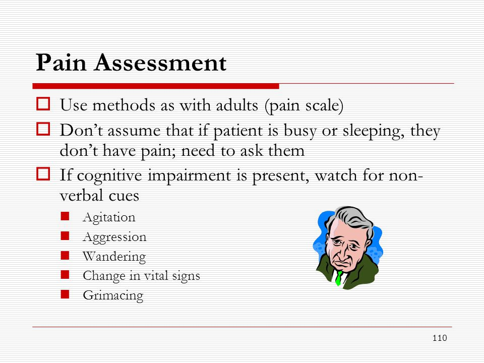 Pain Assessment Use methods as with adults (pain scale)