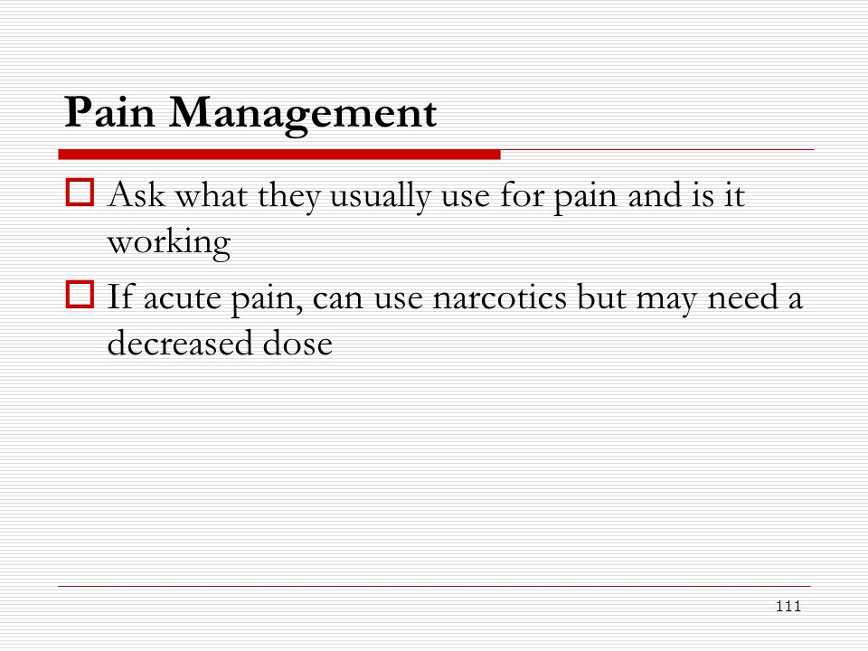Pain Management Ask what they usually use for pain and is it working