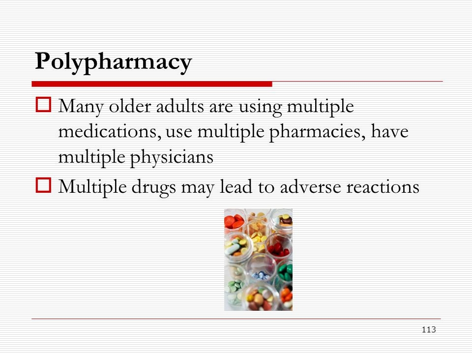 Polypharmacy Many older adults are using multiple medications, use multiple pharmacies, have multiple physicians.