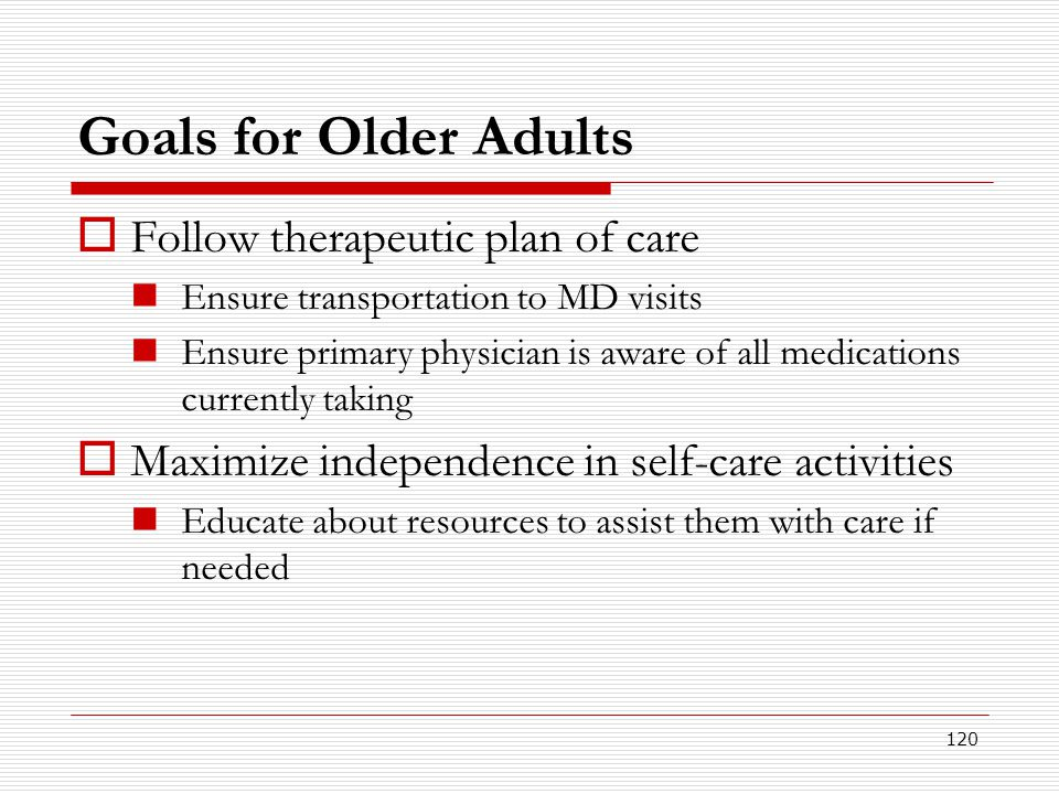 Goals for Older Adults Follow therapeutic plan of care