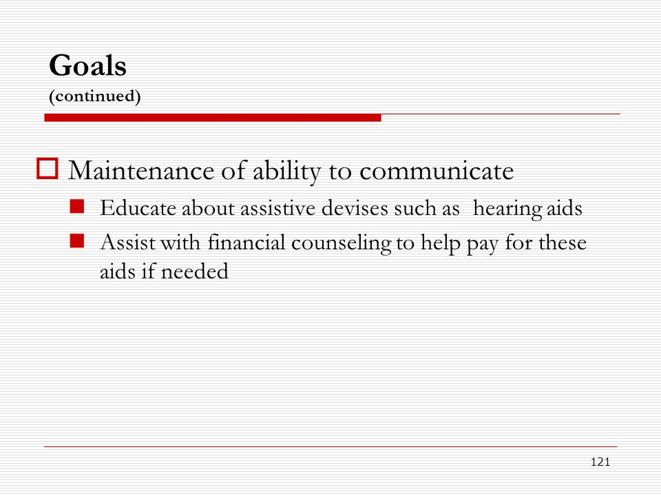 Goals (continued) Maintenance of ability to communicate