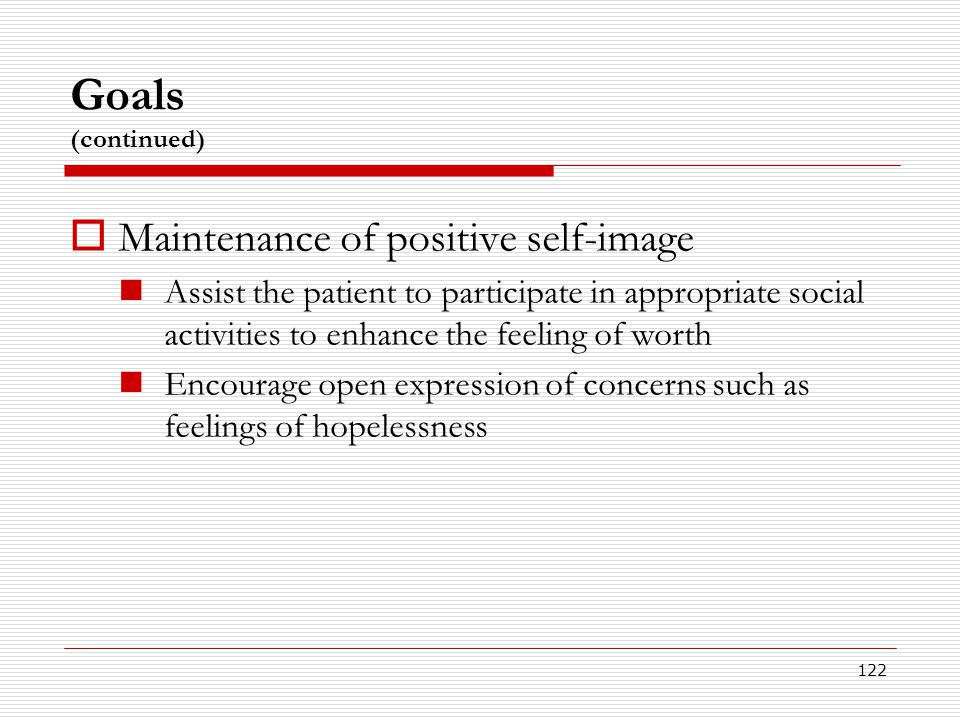Goals (continued) Maintenance of positive self-image