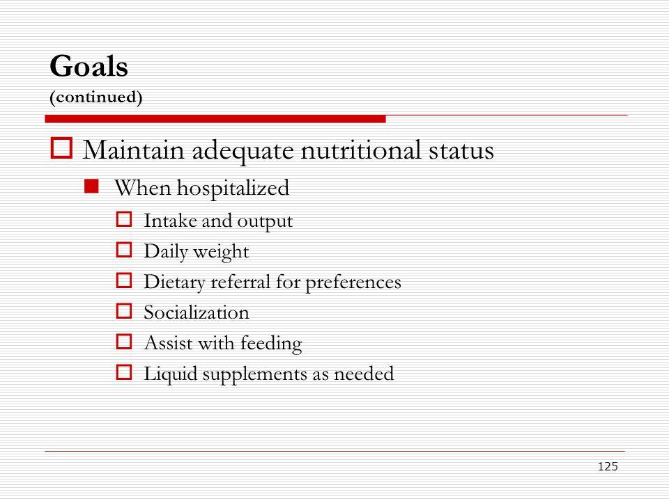 Goals (continued) Maintain adequate nutritional status